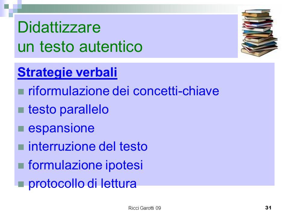 Ricci Garotti 0931 Didattizzare un testo autentico Strategie verbali riformulazione dei concetti-chiave testo parallelo espansione interruzione del te