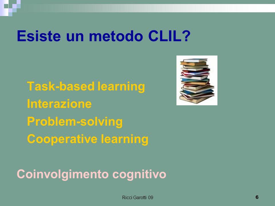 Ricci Garotti 096 Esiste un metodo CLIL? - Task-based learning - Interazione - Problem-solving - Cooperative learning Coinvolgimento cognitivo