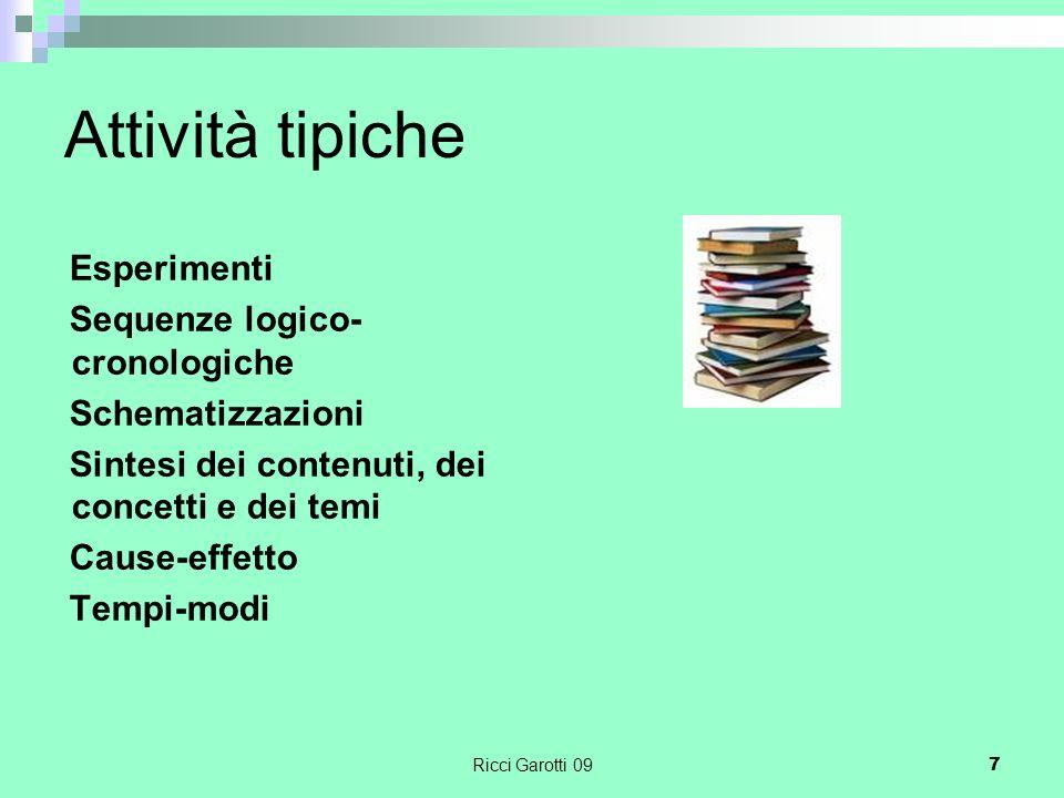 Ricci Garotti 097 Attività tipiche Esperimenti Sequenze logico- cronologiche Schematizzazioni Sintesi dei contenuti, dei concetti e dei temi Cause-eff