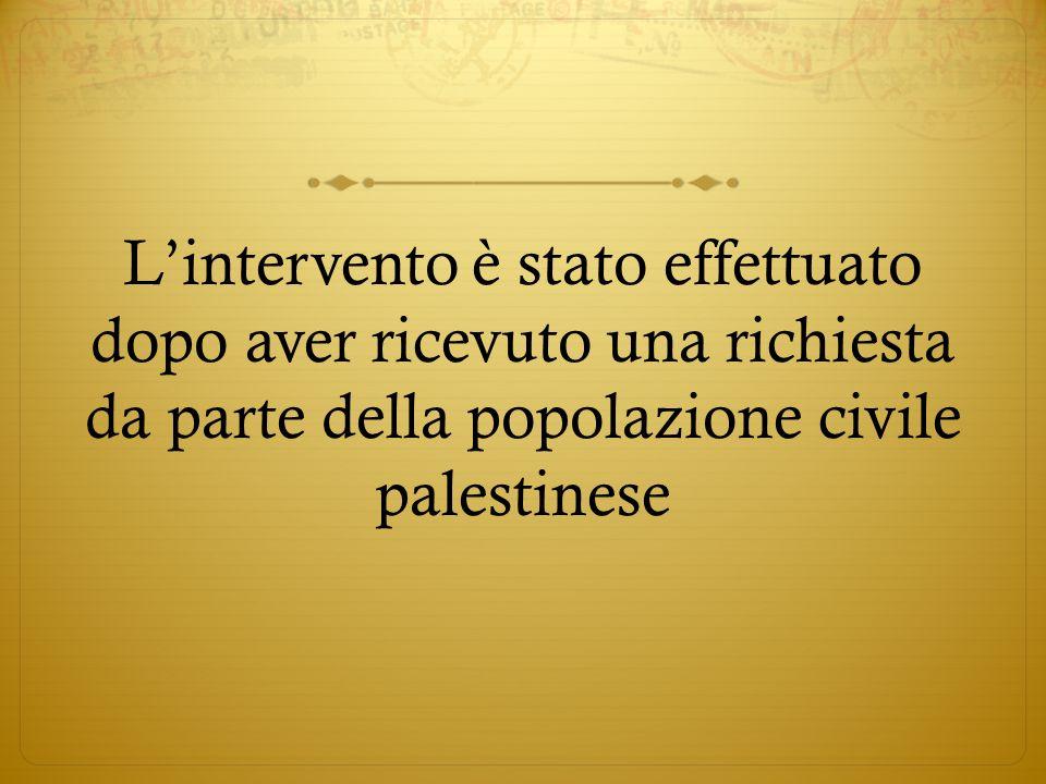 Lintervento è stato effettuato dopo aver ricevuto una richiesta da parte della popolazione civile palestinese
