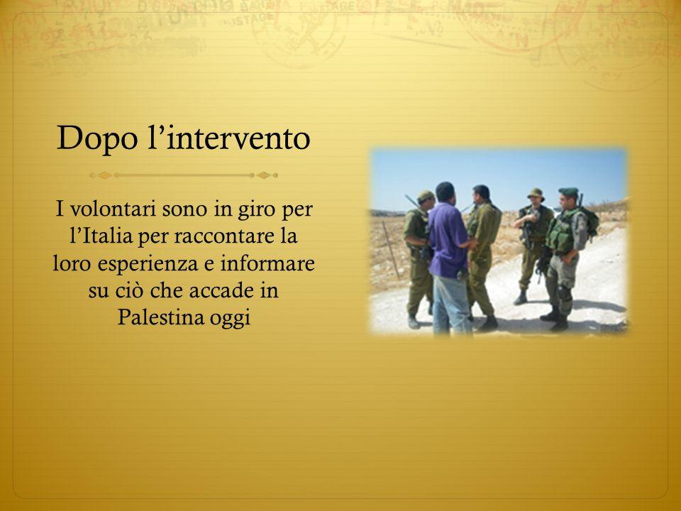 Dopo lintervento I volontari sono in giro per lItalia per raccontare la loro esperienza e informare su ciò che accade in Palestina oggi