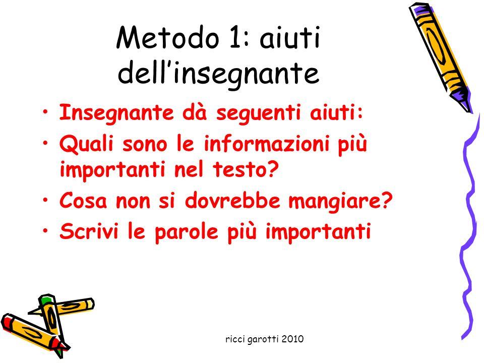 ricci garotti 2010 Metodo 1: aiuti dellinsegnante Insegnante dà seguenti aiuti: Quali sono le informazioni più importanti nel testo? Cosa non si dovre