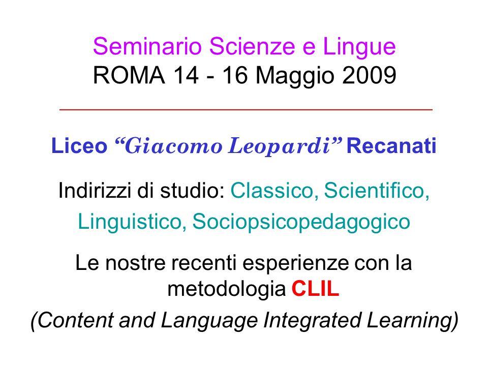 Seminario Scienze e Lingue ROMA 14 - 16 Maggio 2009 Liceo Giacomo Leopardi Recanati Indirizzi di studio: Classico, Scientifico, Linguistico, Sociopsic