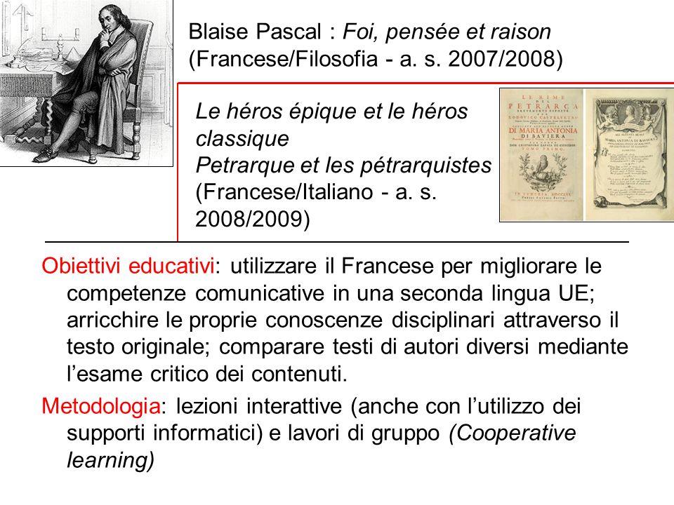 Blaise Pascal : Foi, pensée et raison (Francese/Filosofia - a. s. 2007/2008) Obiettivi educativi: utilizzare il Francese per migliorare le competenze