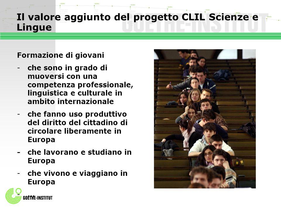 Il valore aggiunto del progetto CLIL Scienze e Lingue Formazione di giovani -che sono in grado di muoversi con una competenza professionale, linguisti