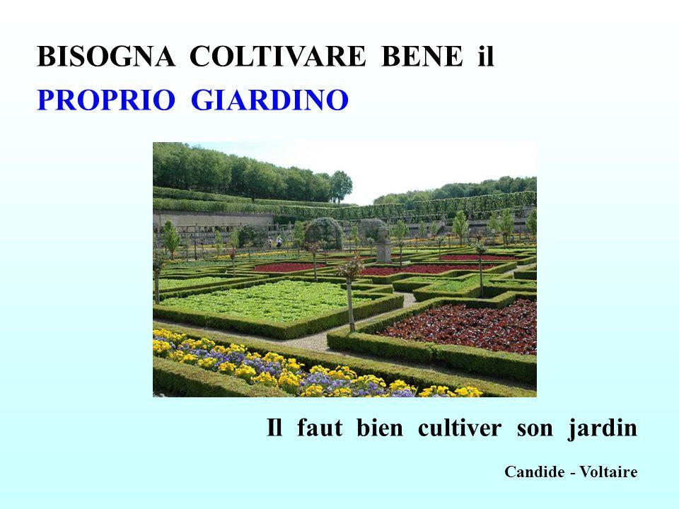 BISOGNA COLTIVARE BENE il PROPRIO GIARDINO Il faut bien cultiver son jardin Candide - Voltaire