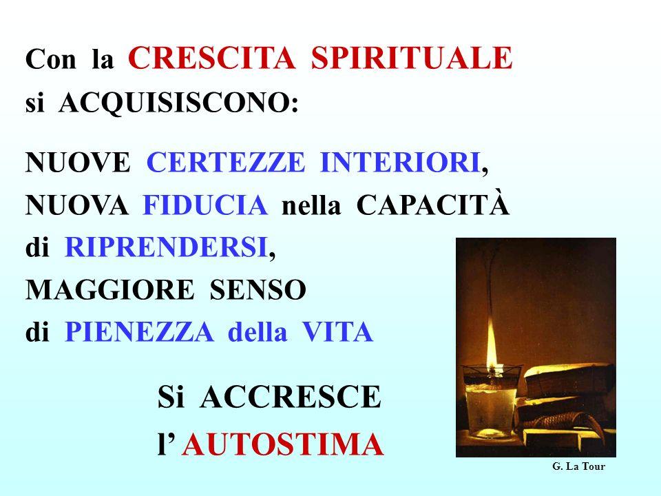 Con la CRESCITA SPIRITUALE si ACQUISISCONO: NUOVE CERTEZZE INTERIORI, NUOVA FIDUCIA nella CAPACITÀ di RIPRENDERSI, MAGGIORE SENSO di PIENEZZA della VI