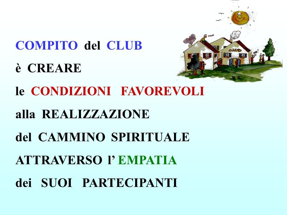COMPITO del CLUB è CREARE le CONDIZIONI FAVOREVOLI alla REALIZZAZIONE del CAMMINO SPIRITUALE ATTRAVERSO l EMPATIA dei SUOI PARTECIPANTI