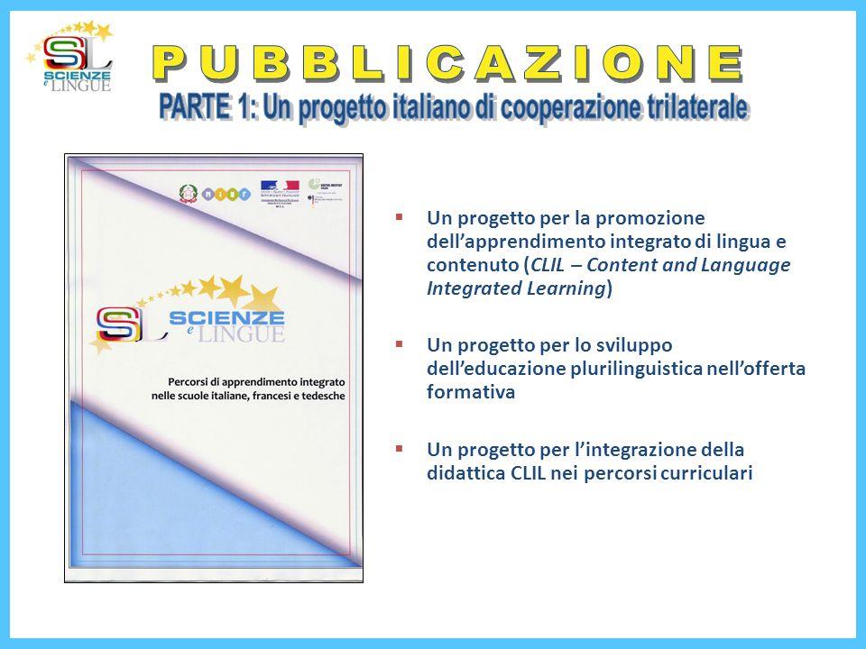 Un progetto per la promozione dellapprendimento integrato di lingua e contenuto (CLIL – Content and Language Integrated Learning) Un progetto per lo s