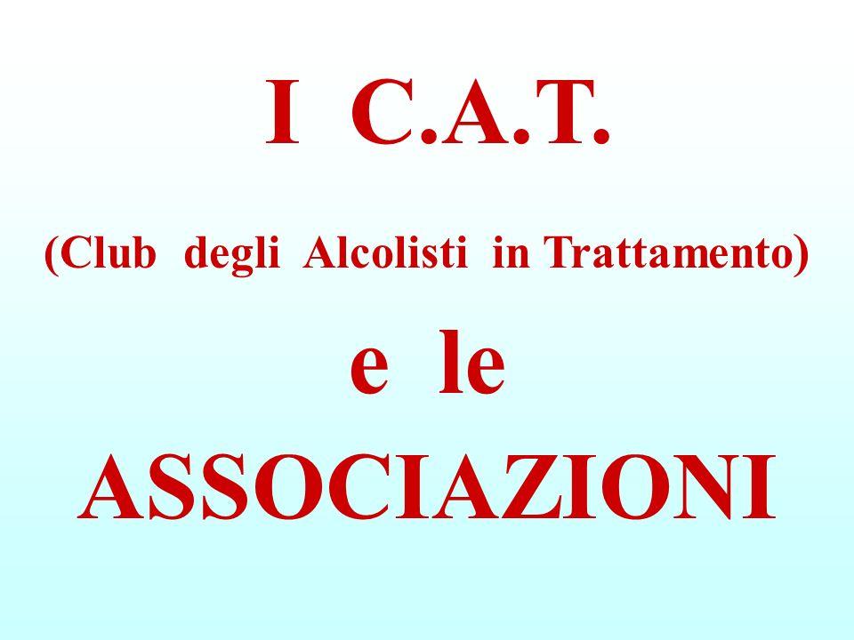 I C.A.T. (Club degli Alcolisti in Trattamento ) e le ASSOCIAZIONI