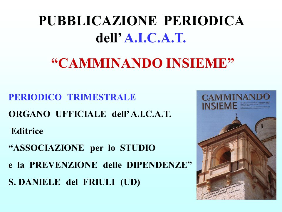 PERIODICO TRIMESTRALE ORGANO UFFICIALE dell A.I.C.A.T. Editrice ASSOCIAZIONE per lo STUDIO e la PREVENZIONE delle DIPENDENZE S. DANIELE del FRIULI (UD
