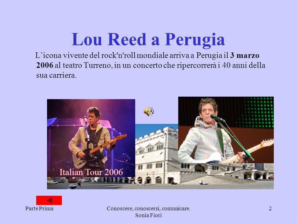 Parte PrimaConoscere, conoscersi, comunicare. Sonia Fiori 2 Licona vivente del rock'n'roll mondiale arriva a Perugia il 3 marzo 2006 al teatro Turreno