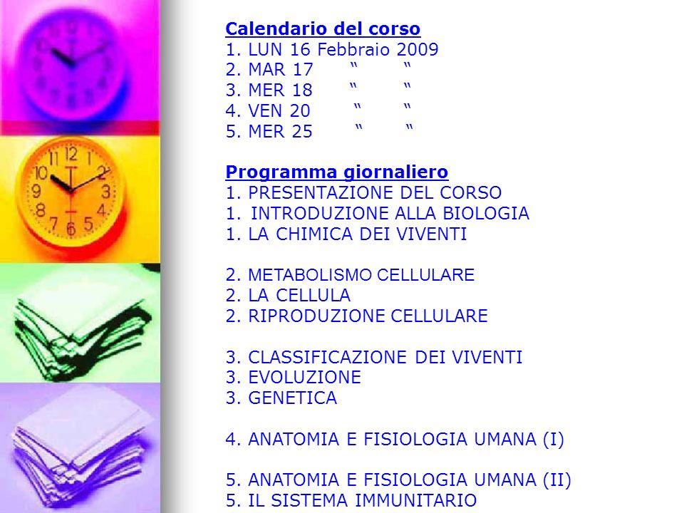 Calendario del corso 1. LUN 16 Febbraio 2009 2. MAR 17 3. MER 18 4. VEN 20 5. MER 25 Programma giornaliero 1. PRESENTAZIONE DEL CORSO 1.INTRODUZIONE A