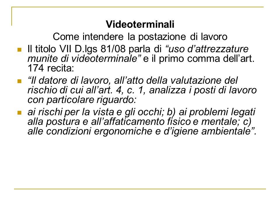Videoterminali Come intendere la postazione di lavoro Il titolo VII D.lgs 81/08 parla di uso dattrezzature munite di videoterminale e il primo comma d