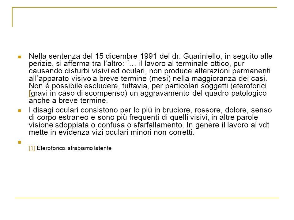Nella sentenza del 15 dicembre 1991 del dr. Guariniello, in seguito alle perizie, si afferma tra laltro: … il lavoro al terminale ottico, pur causando