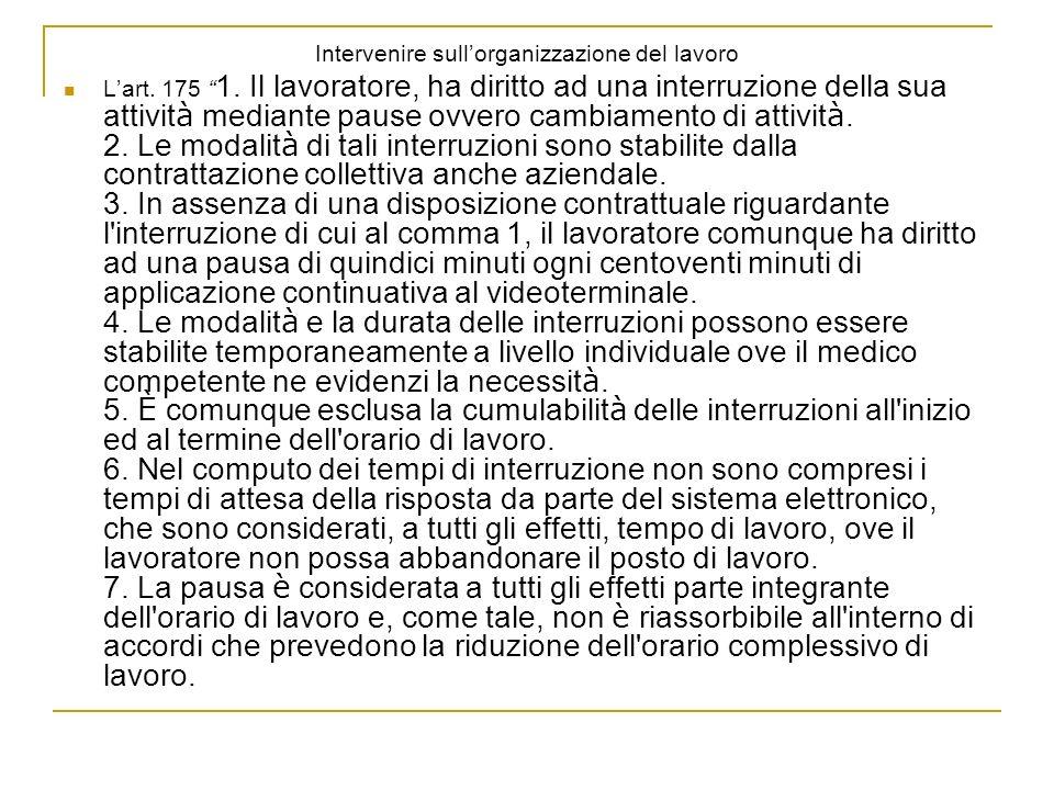Intervenire sullorganizzazione del lavoro Lart. 175 1. Il lavoratore, ha diritto ad una interruzione della sua attivit à mediante pause ovvero cambiam