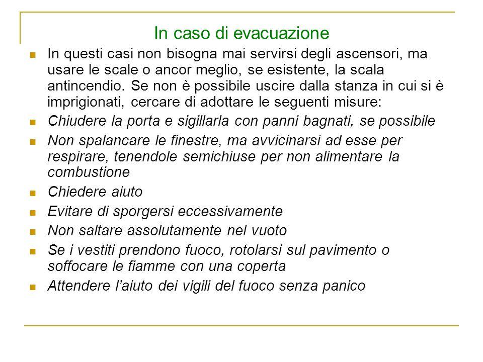 In caso di evacuazione In questi casi non bisogna mai servirsi degli ascensori, ma usare le scale o ancor meglio, se esistente, la scala antincendio.