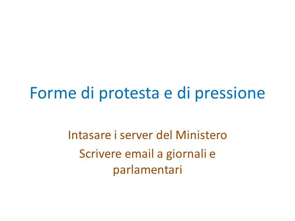 Forme di protesta e di pressione Intasare i server del Ministero Scrivere email a giornali e parlamentari