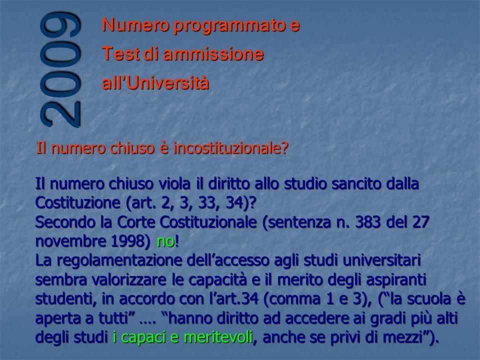 Numero programmato e Test di ammissione allUniversità 2009 Il numero chiuso viola il diritto allo studio sancito dalla Costituzione (art.