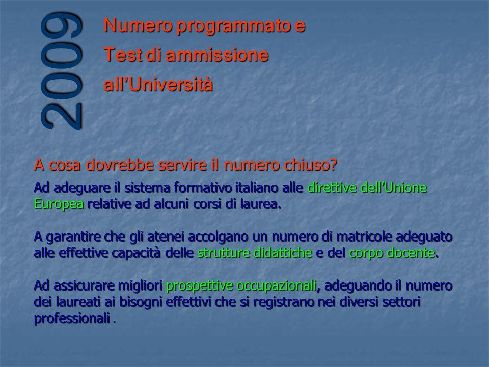 Numero programmato e Test di ammissione allUniversità 2009 Il numero chiuso è servito a scoraggiare labbandono prima della laurea.