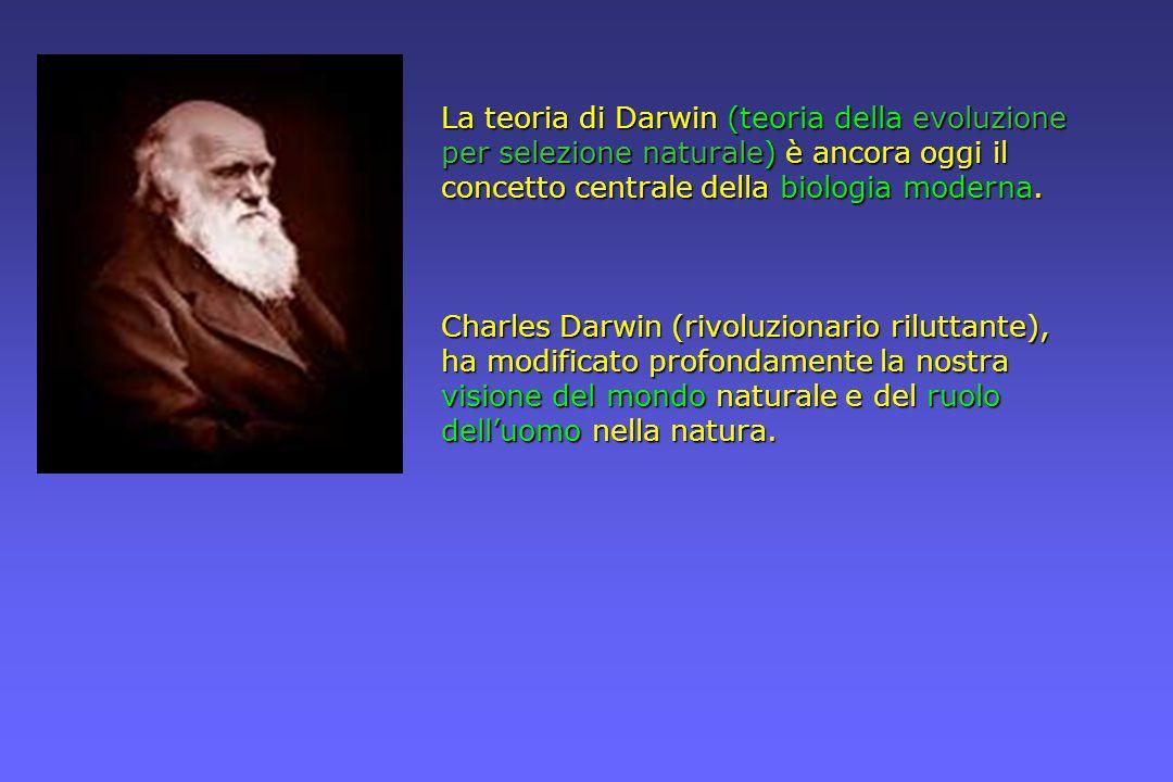 La teoria di Darwin (teoria della evoluzione per selezione naturale) è ancora oggi il concetto centrale della biologia moderna. Charles Darwin (rivolu