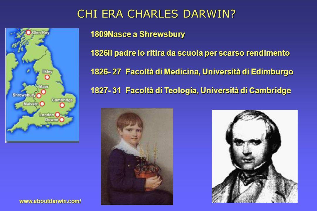 CHI ERA CHARLES DARWIN? 1809Nasce a Shrewsbury 1826Il padre lo ritira da scuola per scarso rendimento 1826- 27 Facoltà di Medicina, Università di Edim