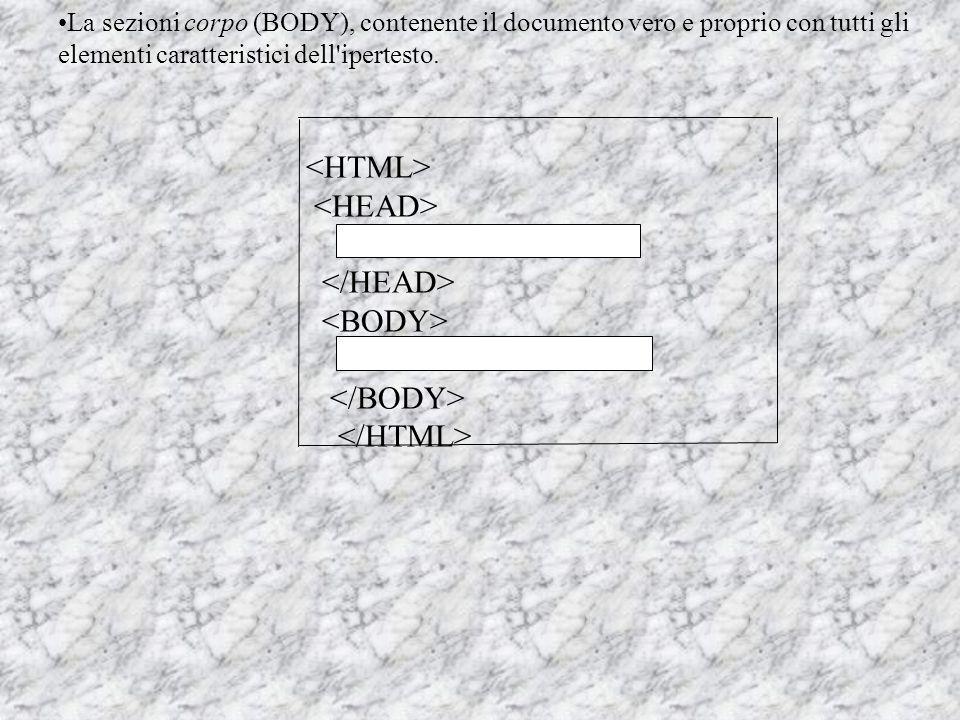La sezioni corpo (BODY), contenente il documento vero e proprio con tutti gli elementi caratteristici dell ipertesto.