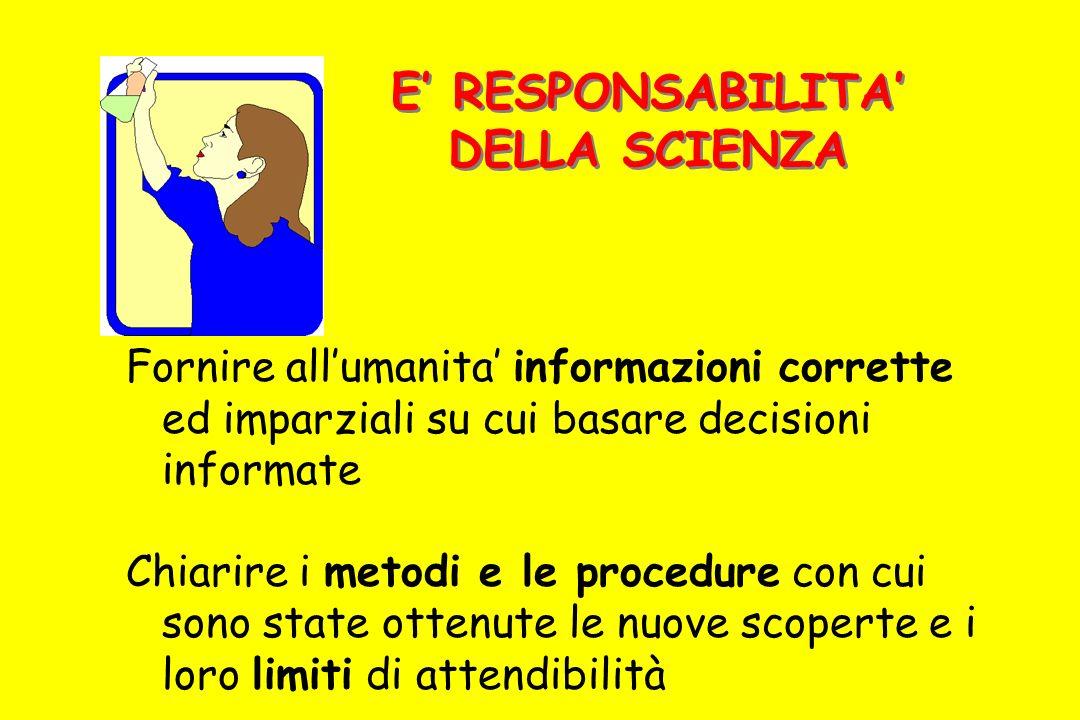 Fornire allumanita informazioni corrette ed imparziali su cui basare decisioni informate Chiarire i metodi e le procedure con cui sono state ottenute