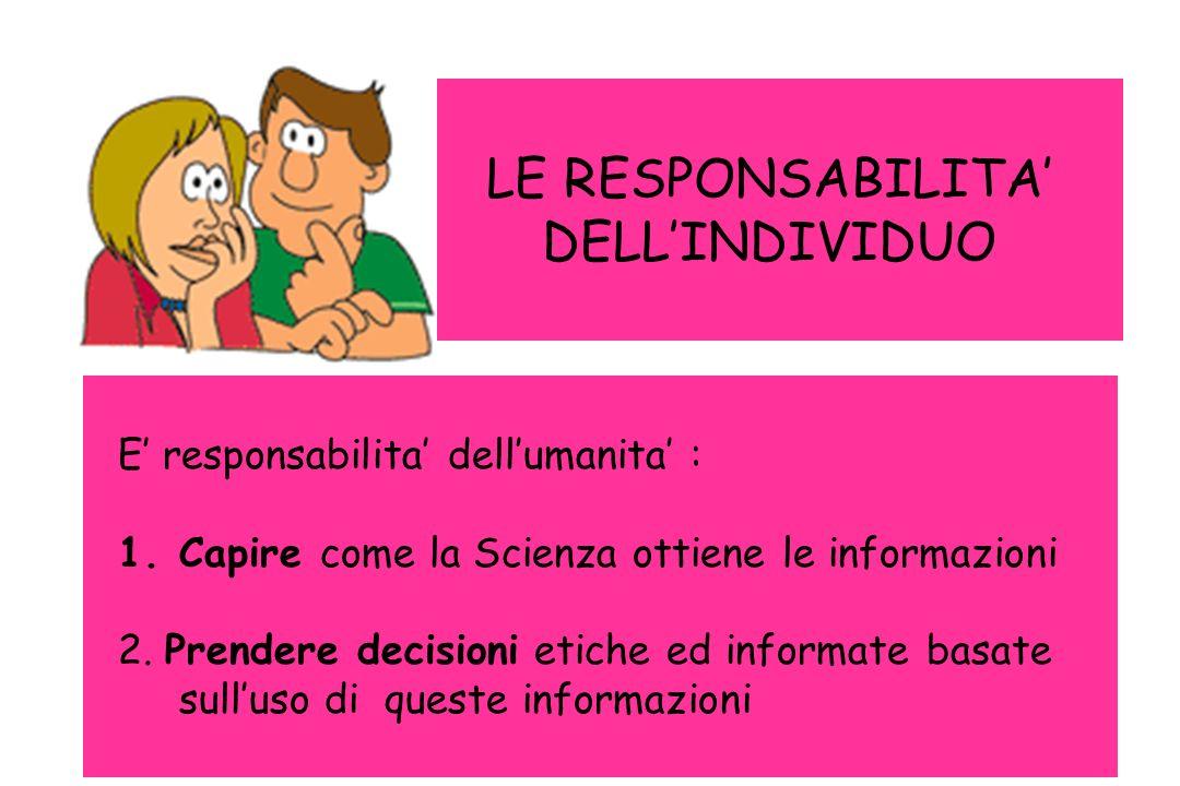 E responsabilita dellumanita : 1.Capire come la Scienza ottiene le informazioni 2. Prendere decisioni etiche ed informate basate sulluso di queste inf