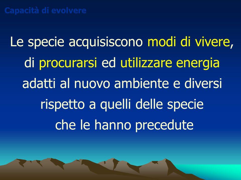 Le specie acquisiscono modi di vivere, di procurarsi ed utilizzare energia adatti al nuovo ambiente e diversi rispetto a quelli delle specie che le ha