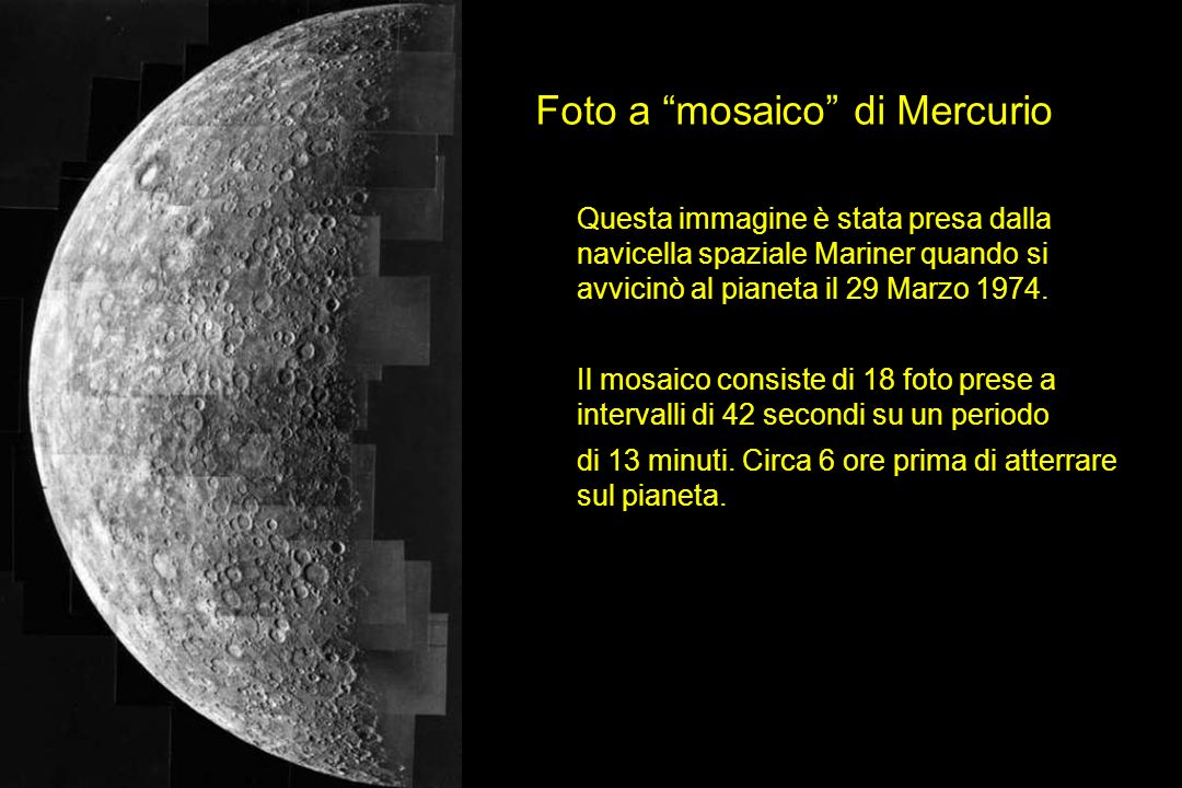Foto a mosaico di Mercurio Questa immagine è stata presa dalla navicella spaziale Mariner quando si avvicinò al pianeta il 29 Marzo 1974. Il mosaico c