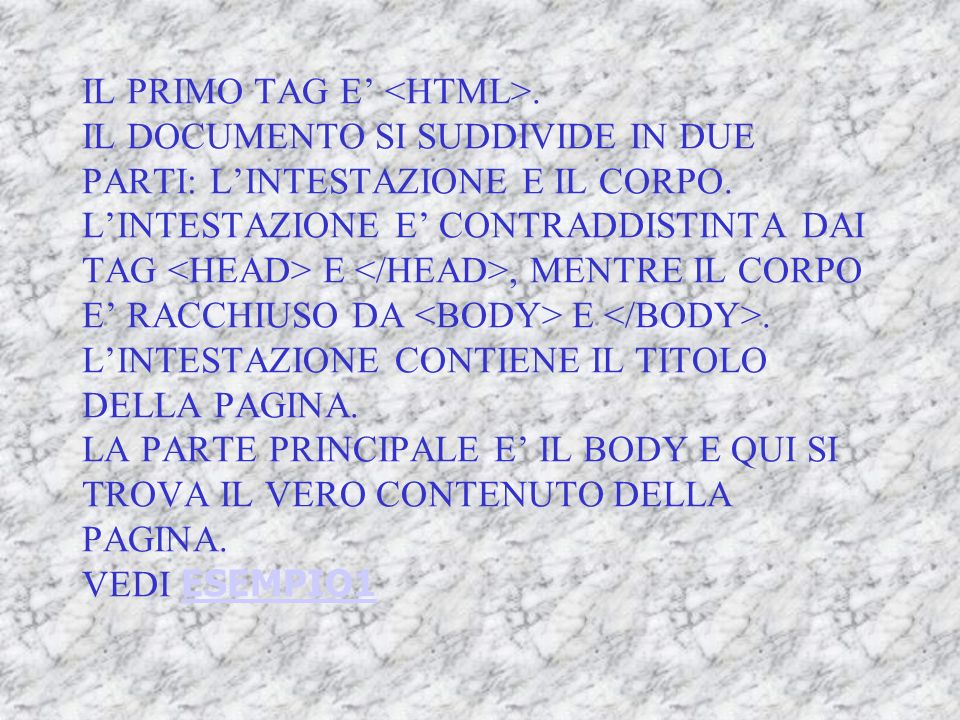 IL FILE HTML CONTIENE NON SOLO OGGETTI CHE SARANNO VISTI DA CHI CONSULTA LA PAGINA WEB, MA ANCHE I COMANDI UTILI PER LA PRESENTAZIONE DEL CONTENUTO DE