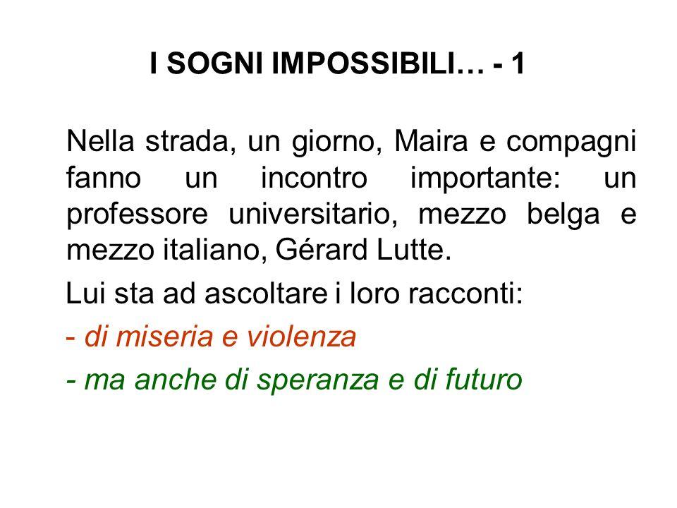 I SOGNI IMPOSSIBILI… - 1 Nella strada, un giorno, Maira e compagni fanno un incontro importante: un professore universitario, mezzo belga e mezzo italiano, Gérard Lutte.