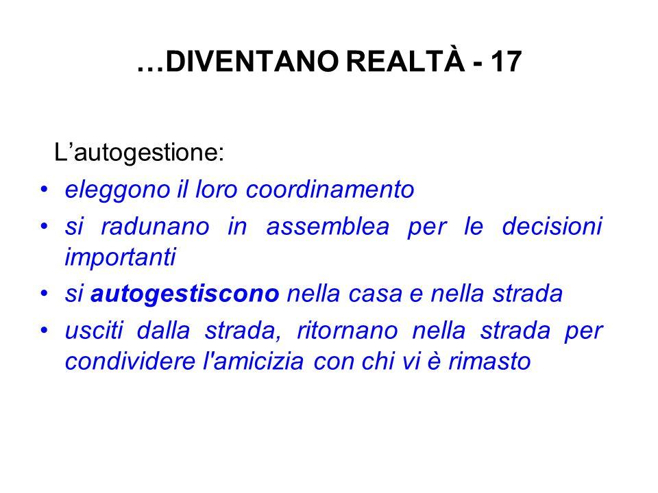 …DIVENTANO REALTÀ - 17 Lautogestione: eleggono il loro coordinamento si radunano in assemblea per le decisioni importanti si autogestiscono nella casa