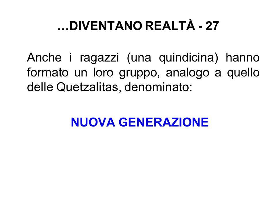 …DIVENTANO REALTÀ - 27 Anche i ragazzi (una quindicina) hanno formato un loro gruppo, analogo a quello delle Quetzalitas, denominato: NUOVA GENERAZIONE