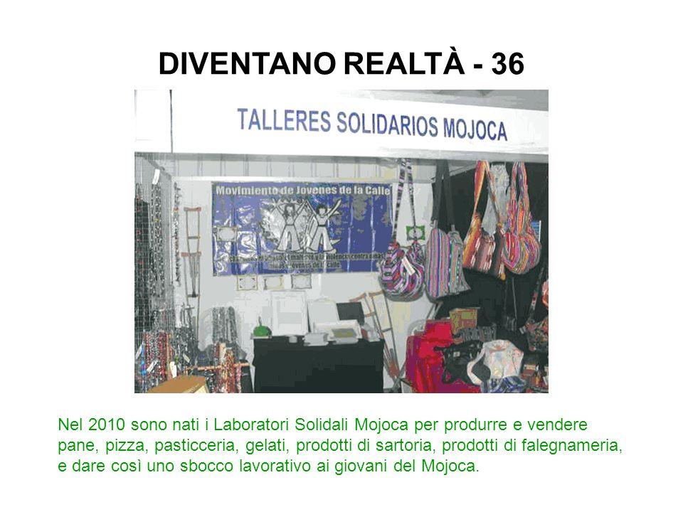 Nel 2010 sono nati i Laboratori Solidali Mojoca per produrre e vendere pane, pizza, pasticceria, gelati, prodotti di sartoria, prodotti di falegnameria, e dare così uno sbocco lavorativo ai giovani del Mojoca.