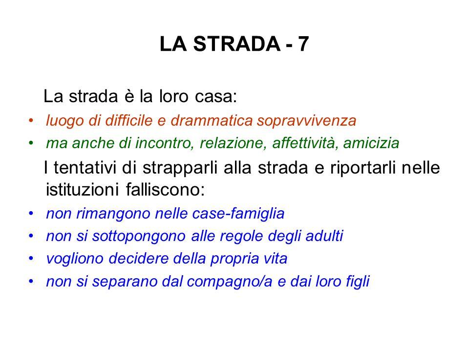 LA STRADA - 7 La strada è la loro casa: luogo di difficile e drammatica sopravvivenza ma anche di incontro, relazione, affettività, amicizia I tentati