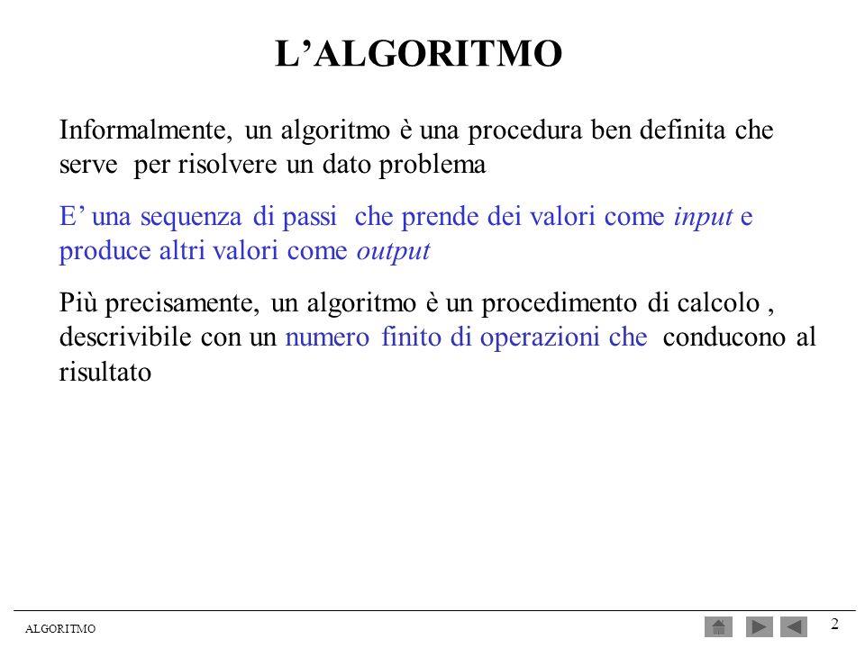 ALGORITMO 2 LALGORITMO Informalmente, un algoritmo è una procedura ben definita che serve per risolvere un dato problema E una sequenza di passi che p
