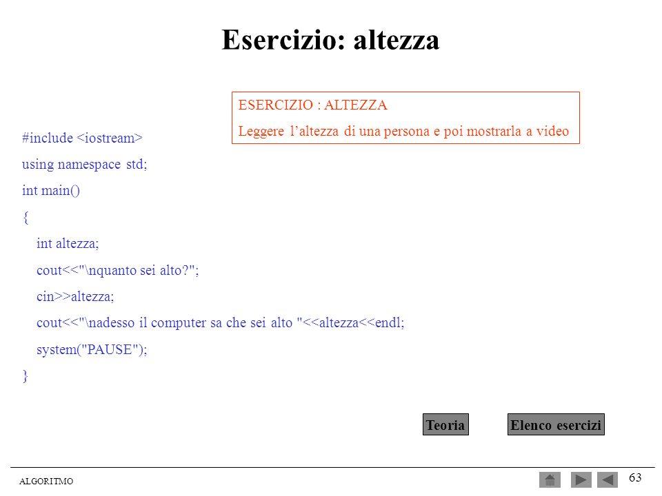 ALGORITMO 63 Esercizio: altezza #include using namespace std; int main() { int altezza; cout<<