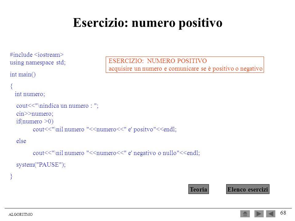ALGORITMO 68 Esercizio: numero positivo #include using namespace std; int main() { int numero; cout >numero; if(numero >0) cout<<