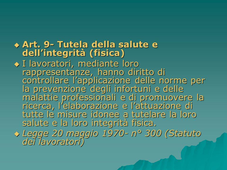 Art. 9- Tutela della salute e dellintegrità (fisica) Art. 9- Tutela della salute e dellintegrità (fisica) I lavoratori, mediante loro rappresentanze,