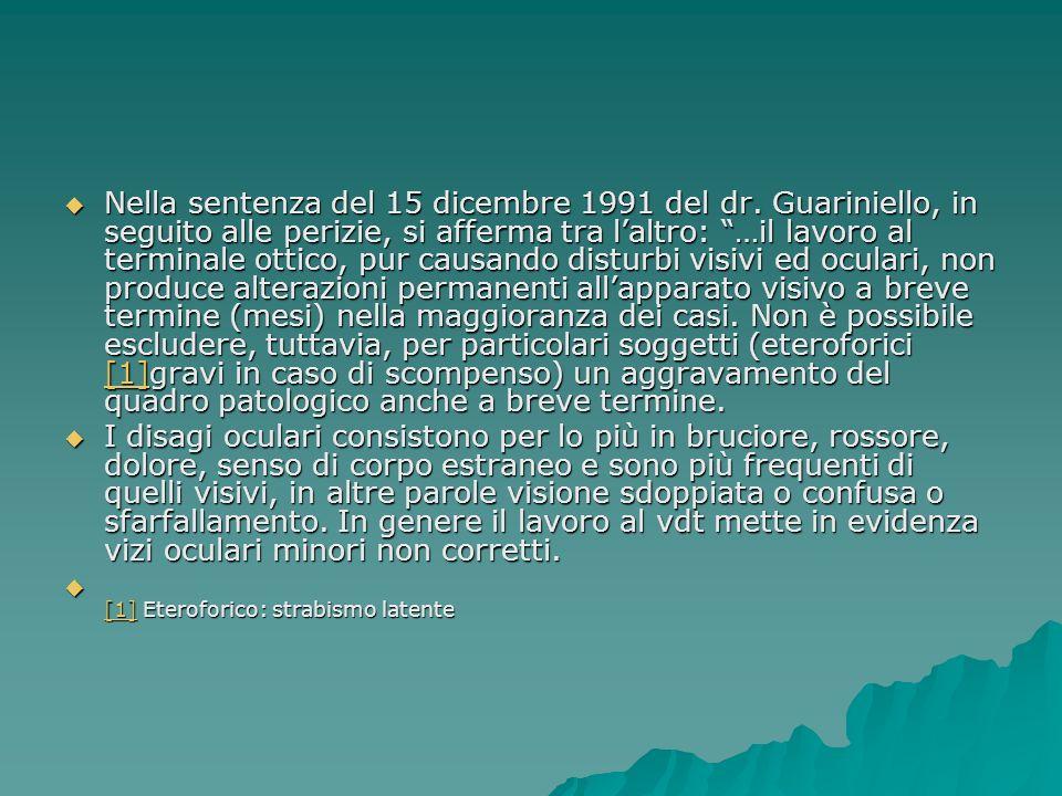 Nella sentenza del 15 dicembre 1991 del dr. Guariniello, in seguito alle perizie, si afferma tra laltro: …il lavoro al terminale ottico, pur causando