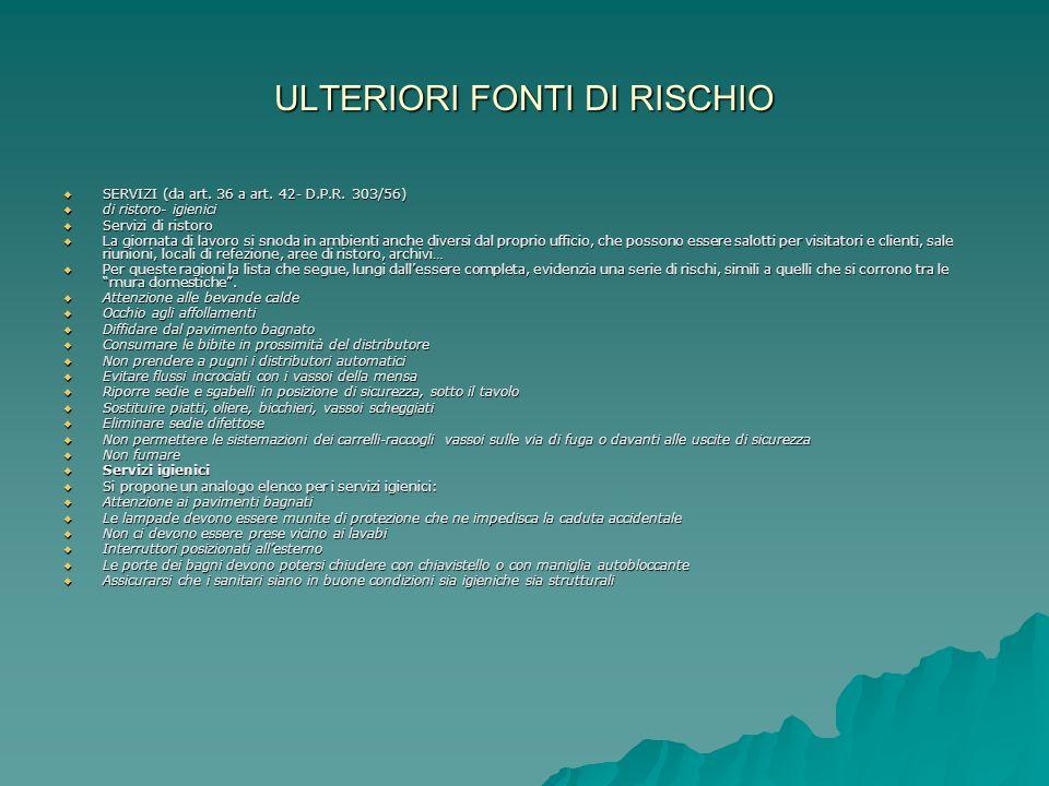 ULTERIORI FONTI DI RISCHIO SERVIZI (da art. 36 a art. 42- D.P.R. 303/56) SERVIZI (da art. 36 a art. 42- D.P.R. 303/56) di ristoro- igienici di ristoro