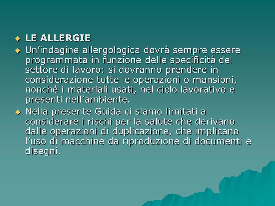 LE ALLERGIE LE ALLERGIE Unindagine allergologica dovrà sempre essere programmata in funzione delle specificità del settore di lavoro: si dovranno pren