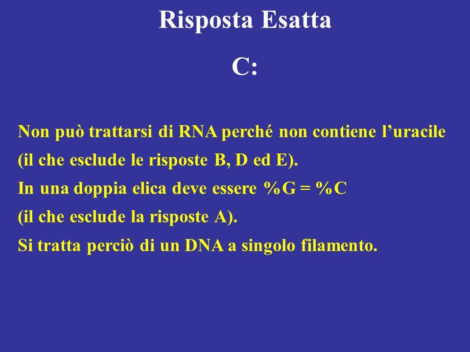 Risposta Esatta C: Non può trattarsi di RNA perché non contiene luracile (il che esclude le risposte B, D ed E). In una doppia elica deve essere %G =