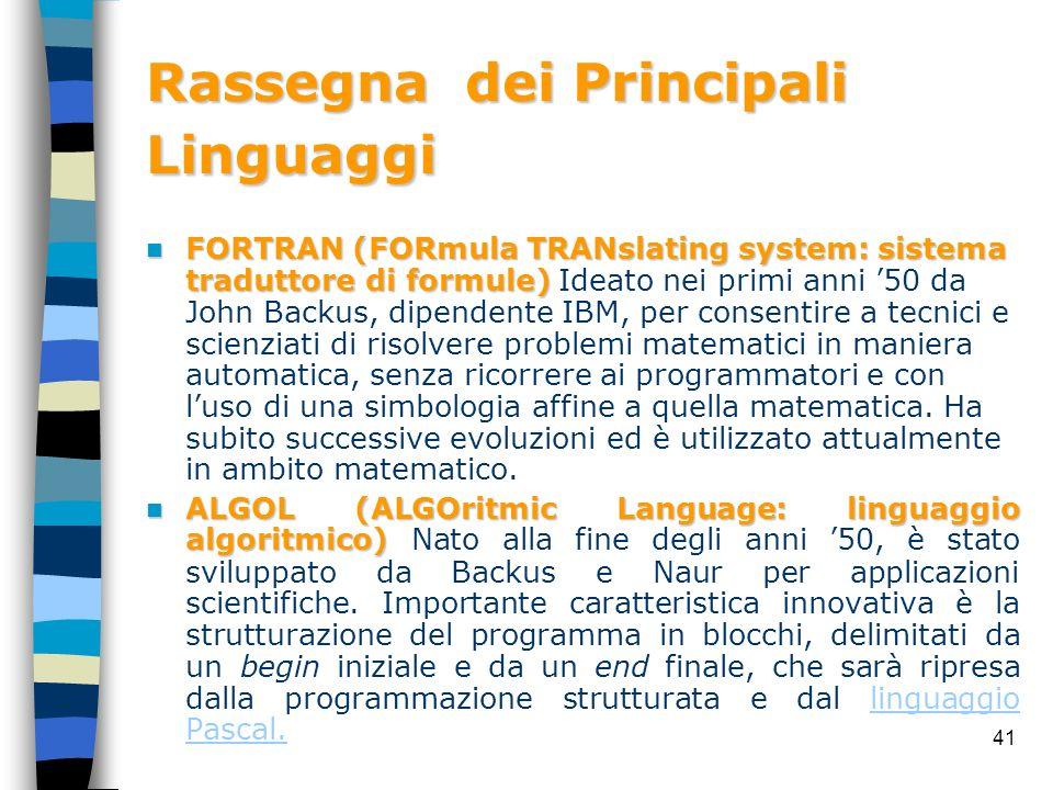 41 Rassegna dei Principali Linguaggi FORTRAN (FORmula TRANslating system: sistema traduttore di formule) FORTRAN (FORmula TRANslating system: sistema