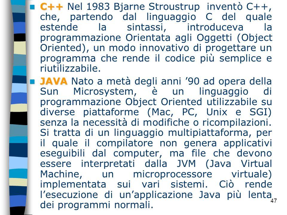 47 C++ C++ Nel 1983 Bjarne Stroustrup inventò C++, che, partendo dal linguaggio C del quale estende la sintassi, introduceva la programmazione Orienta