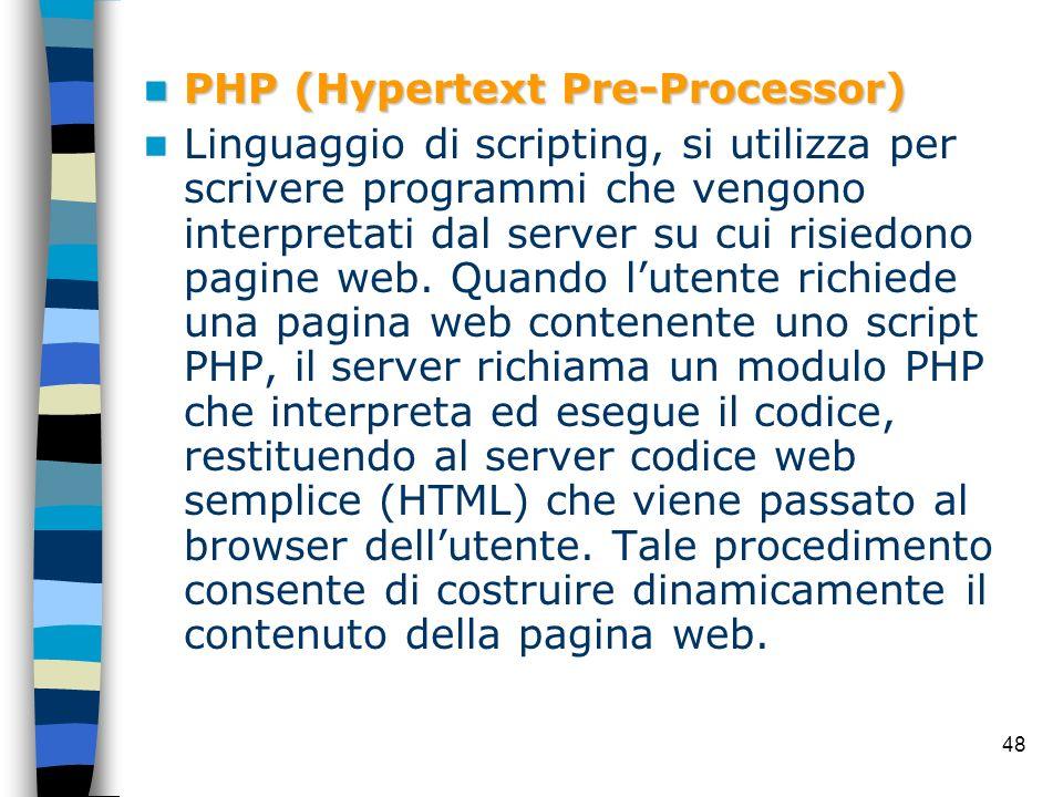 48 PHP (Hypertext Pre-Processor) PHP (Hypertext Pre-Processor) Linguaggio di scripting, si utilizza per scrivere programmi che vengono interpretati da