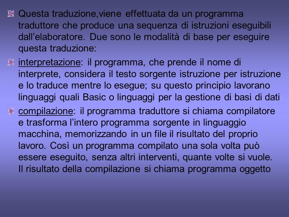 Questa traduzione,viene effettuata da un programma traduttore che produce una sequenza di istruzioni eseguibili dallelaboratore. Due sono le modalità