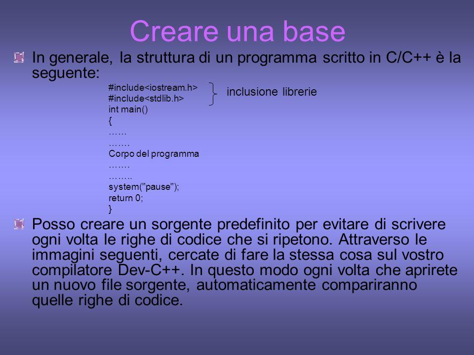 Creare una base In generale, la struttura di un programma scritto in C/C++ è la seguente: #include int main() { …… ……. Corpo del programma ……. …….. sy